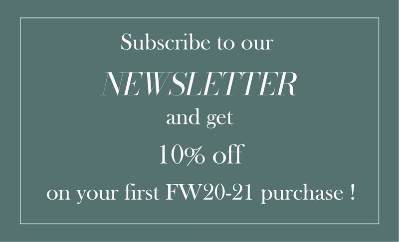 Subscribe to our newsletter and get 10% off on your first FW20-21 purchase !